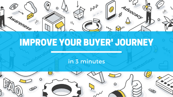 Invest 3 Minutes Now To Improve Your Buyer's Journey
