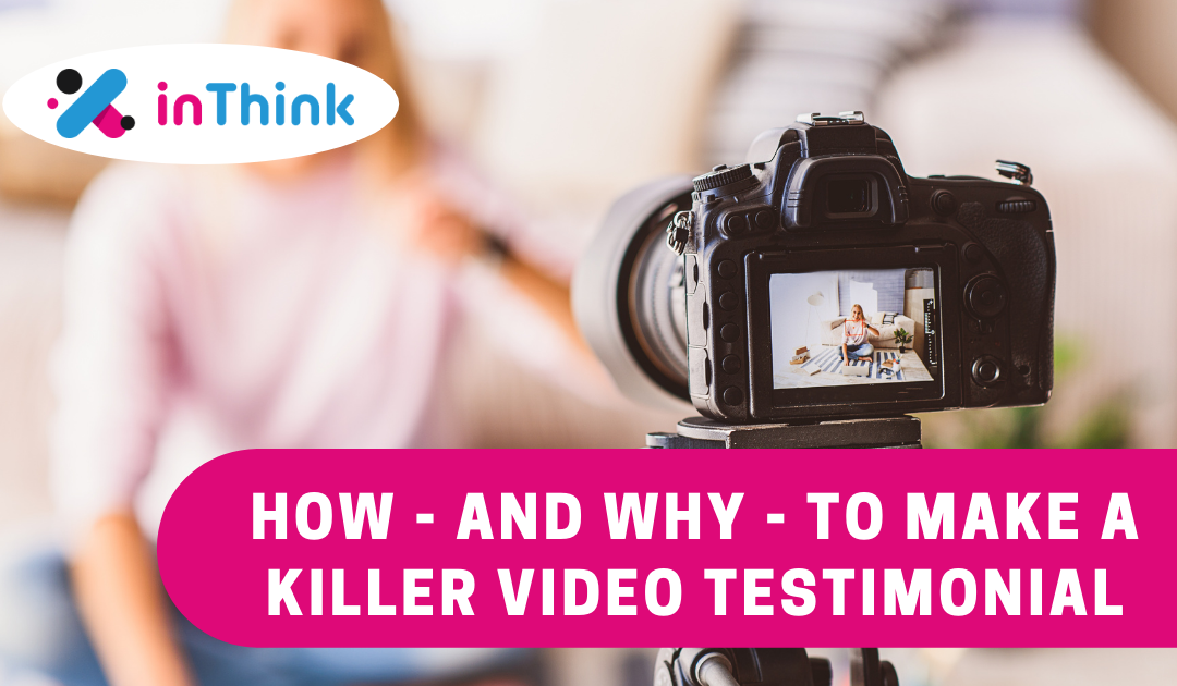 How – and why – to Make a Killer Video Testimonial